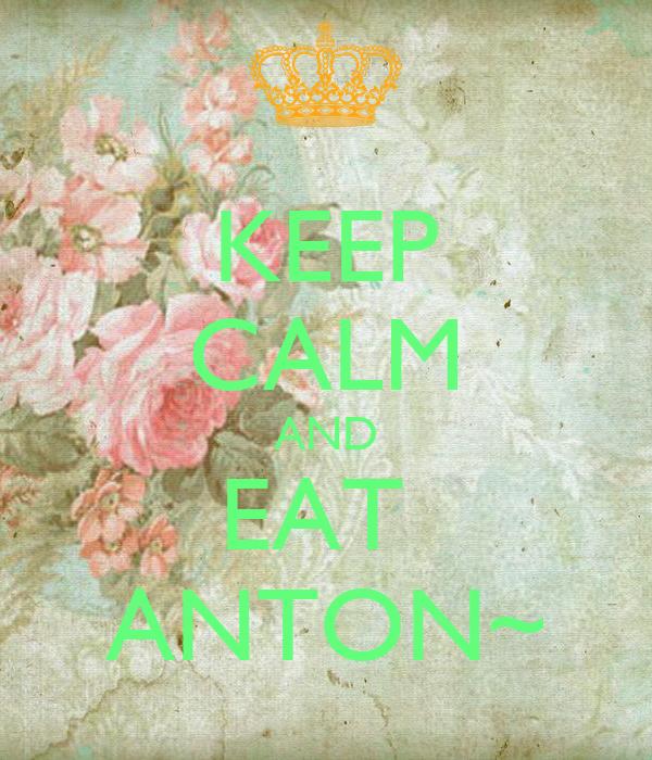 KEEP CALM AND EAT  ANTON~