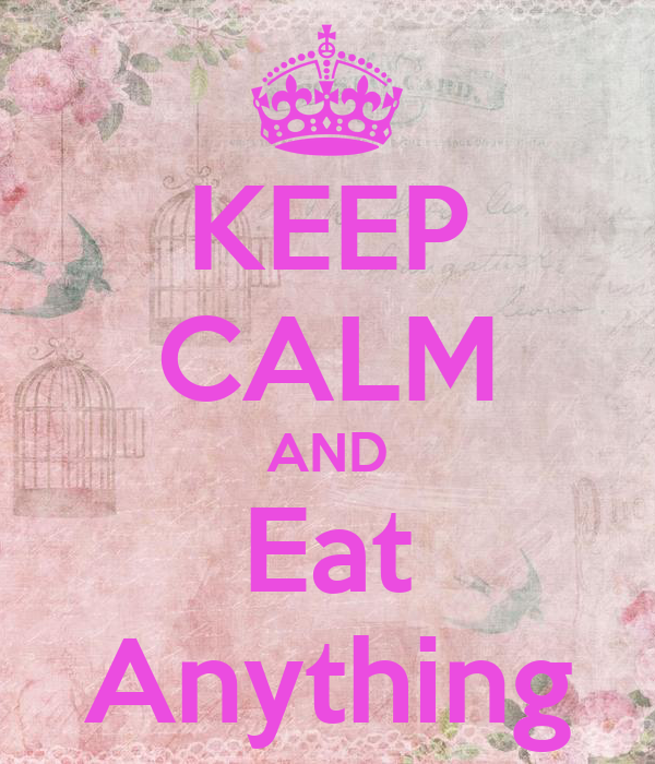 KEEP CALM AND Eat Anything