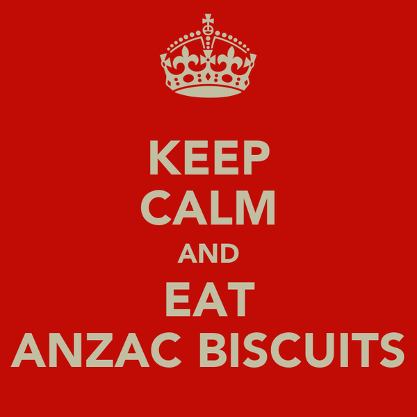 KEEP CALM AND EAT ANZAC BISCUITS