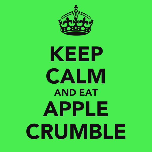 KEEP CALM AND EAT APPLE CRUMBLE
