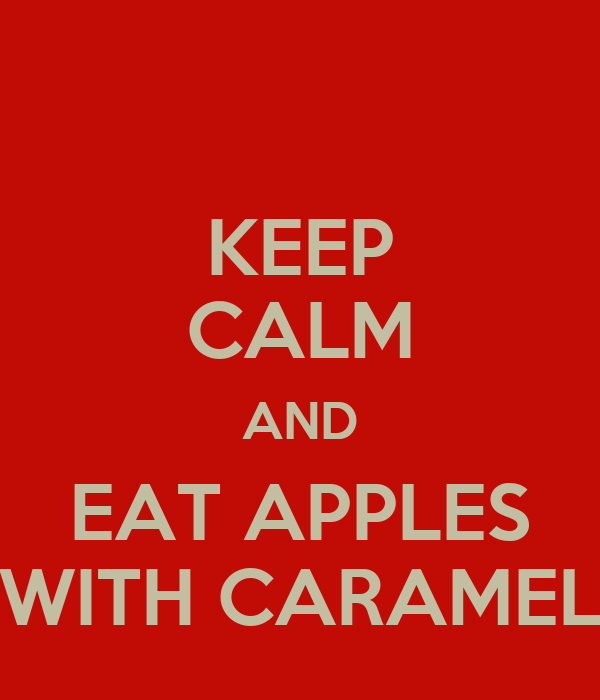 KEEP CALM AND EAT APPLES WITH CARAMEL