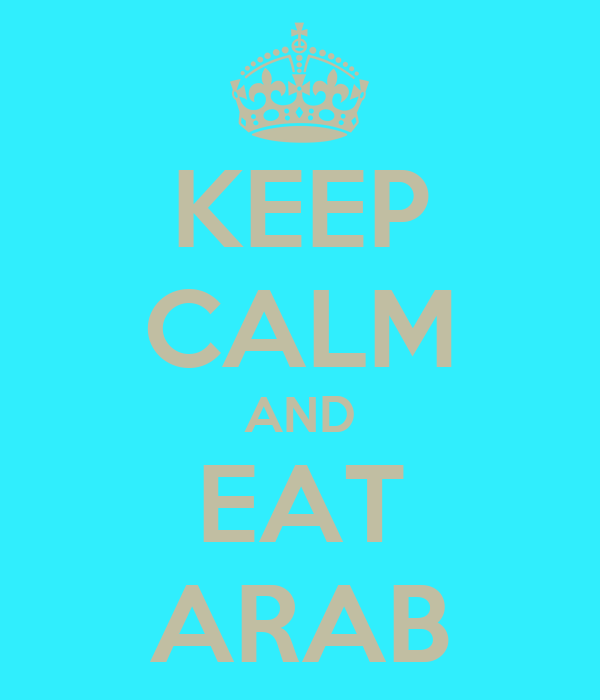 KEEP CALM AND EAT ARAB