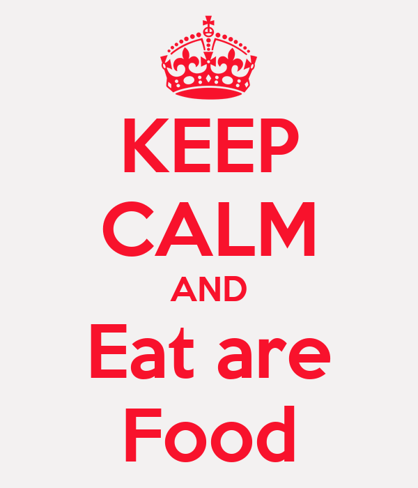 KEEP CALM AND Eat are Food