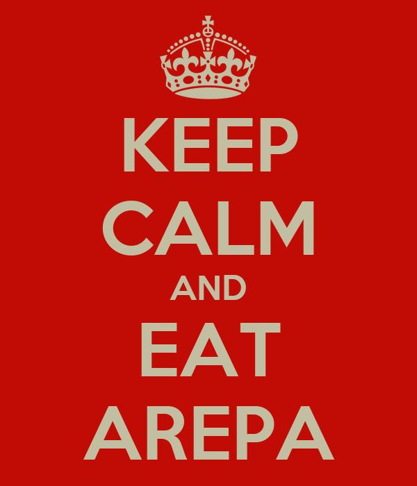 KEEP CALM AND EAT AREPA