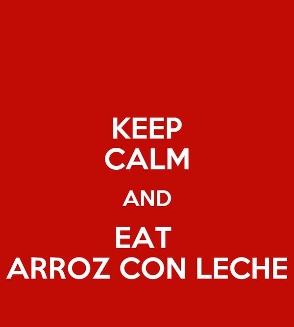 KEEP CALM AND EAT  ARROZ CON LECHE