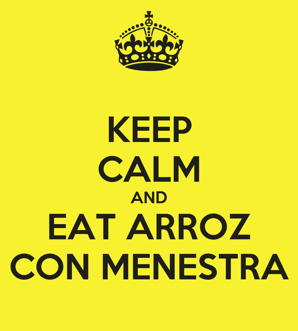 KEEP CALM AND EAT ARROZ CON MENESTRA