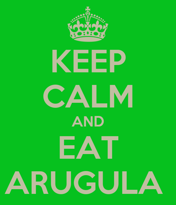 KEEP CALM AND EAT ARUGULA