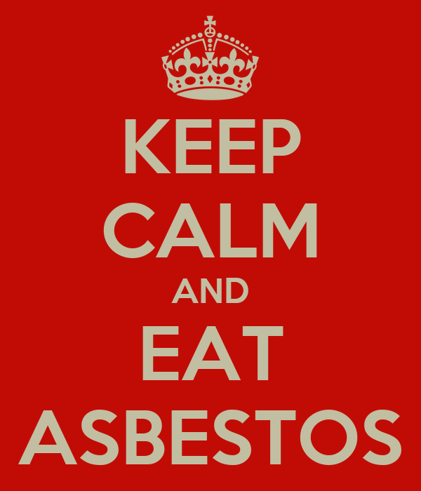 KEEP CALM AND EAT ASBESTOS