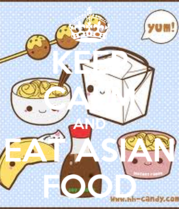 KEEP CALM AND EAT ASIAN FOOD