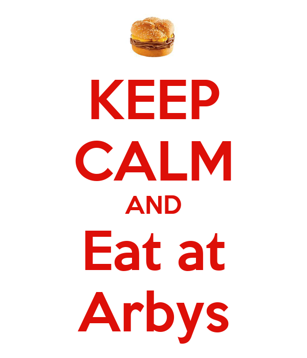 KEEP CALM AND Eat at Arbys