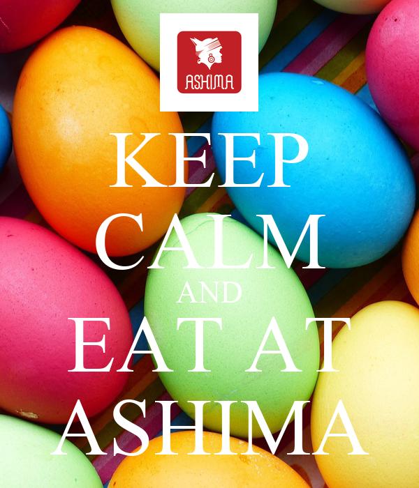 KEEP CALM AND EAT AT ASHIMA