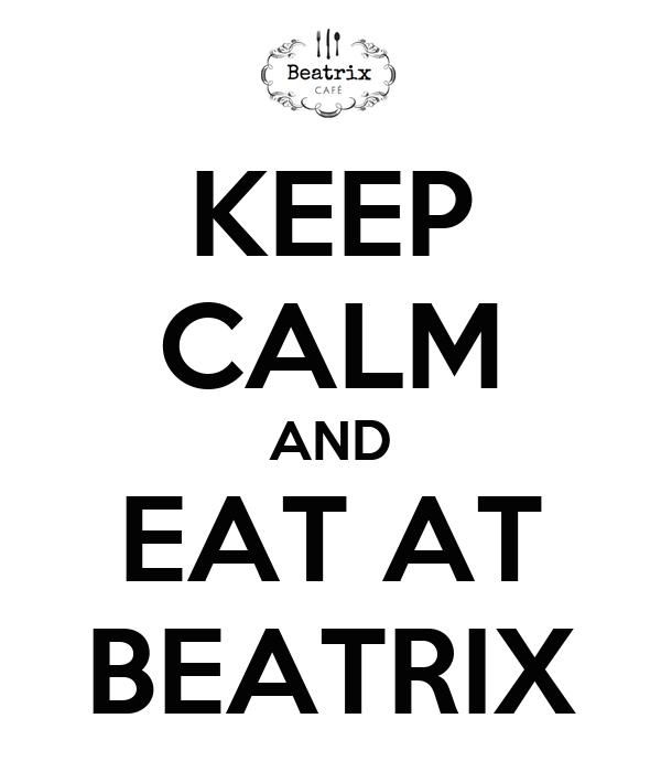 KEEP CALM AND EAT AT BEATRIX
