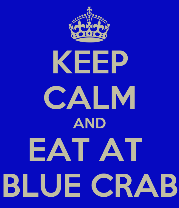 KEEP CALM AND EAT AT  BLUE CRAB