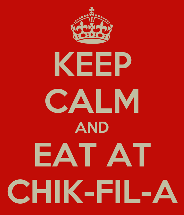KEEP CALM AND EAT AT CHIK-FIL-A