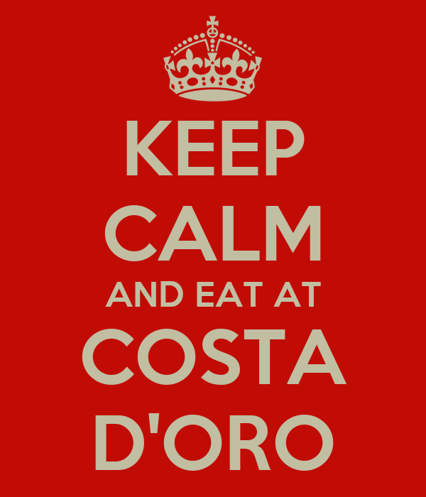 KEEP CALM AND EAT AT COSTA D'ORO