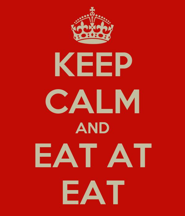 KEEP CALM AND EAT AT EAT