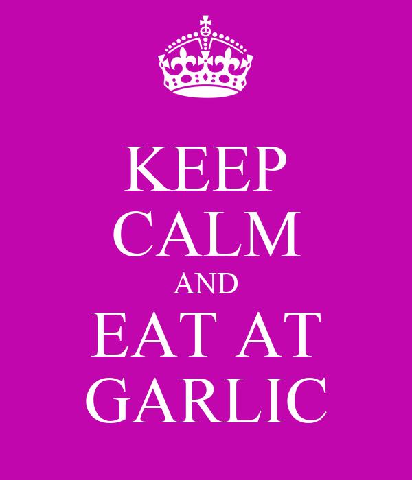 KEEP CALM AND EAT AT GARLIC
