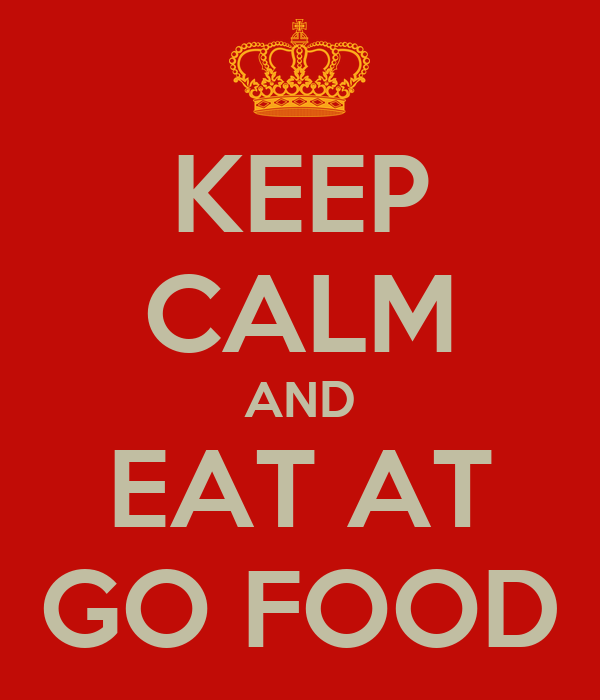 KEEP CALM AND EAT AT GO FOOD