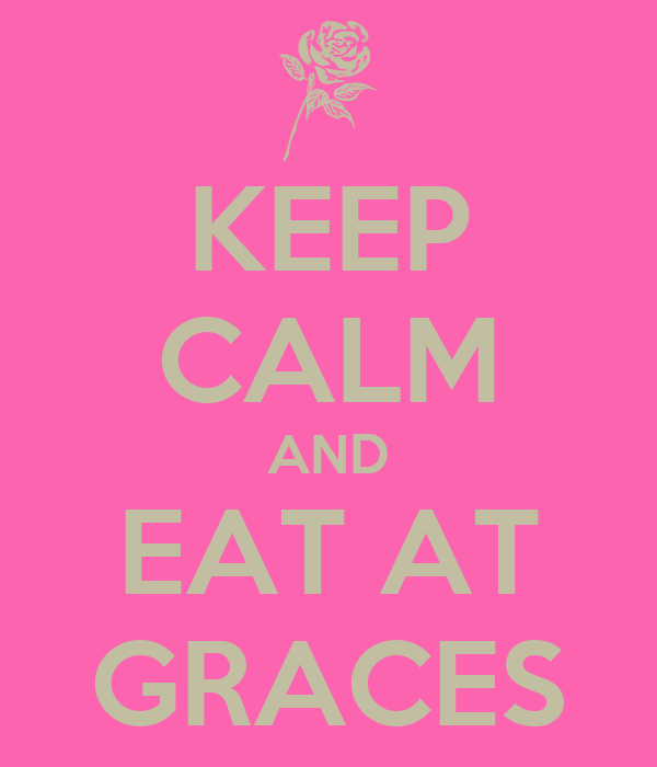 KEEP CALM AND EAT AT GRACES