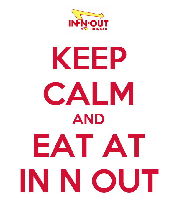 KEEP CALM AND EAT AT IN N OUT