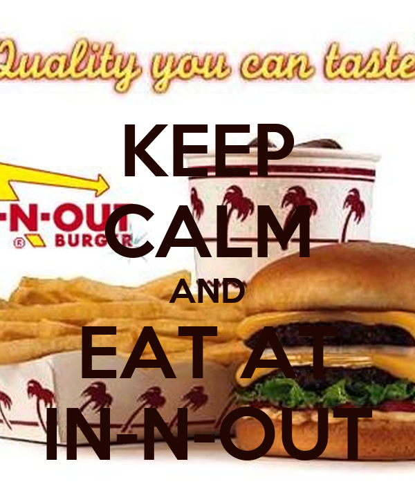 KEEP CALM AND EAT AT IN-N-OUT
