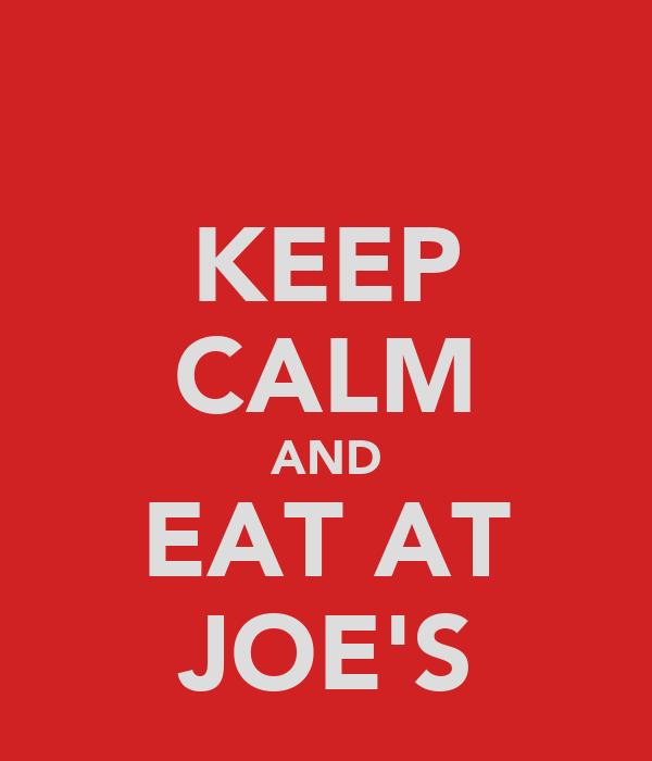 KEEP CALM AND EAT AT JOE'S