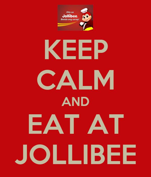 KEEP CALM AND EAT AT JOLLIBEE