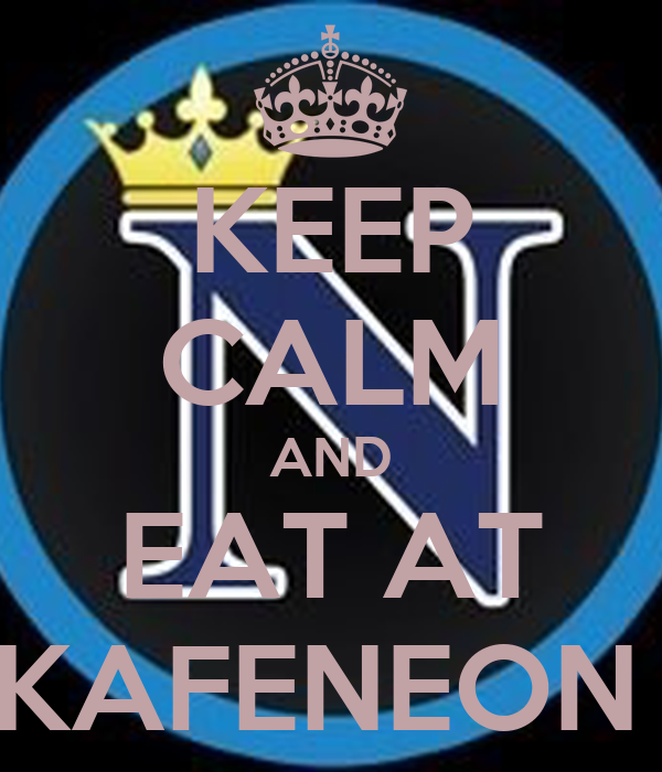 KEEP CALM AND EAT AT KAFENEON