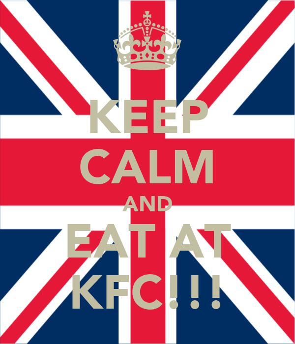 KEEP CALM AND EAT AT KFC!!!