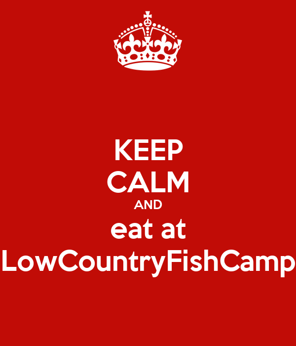 KEEP CALM AND eat at LowCountryFishCamp