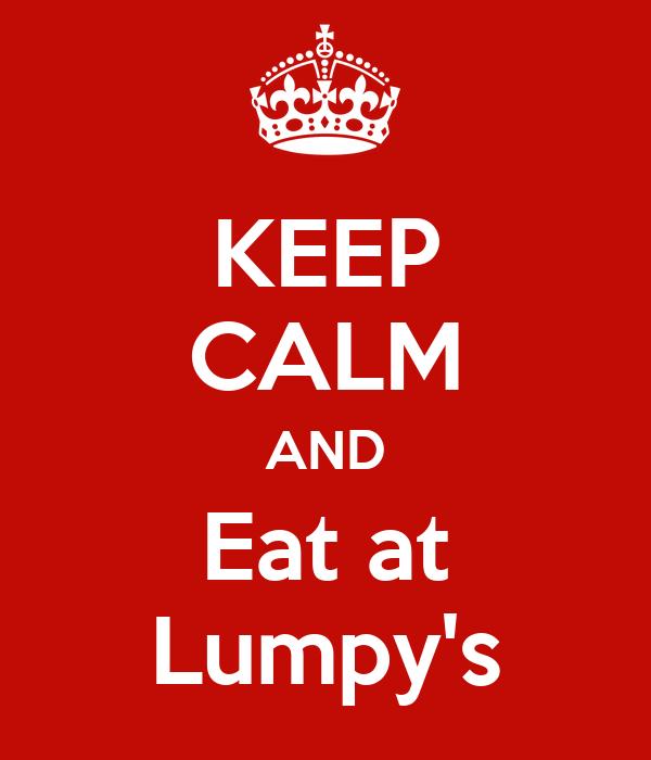KEEP CALM AND Eat at Lumpy's