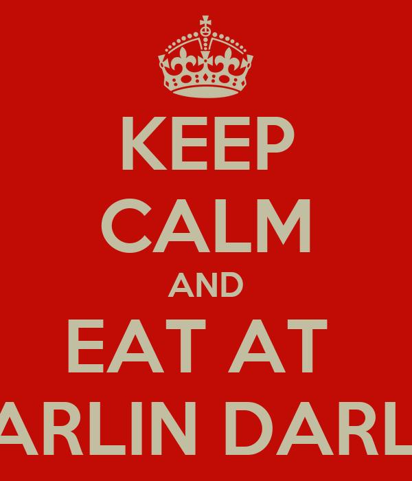 KEEP CALM AND EAT AT  MARLIN DARLIN