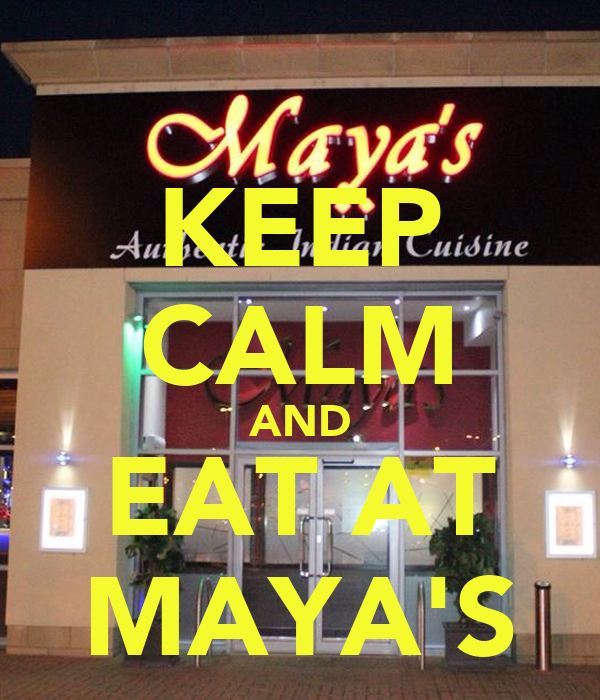 KEEP CALM AND EAT AT MAYA'S