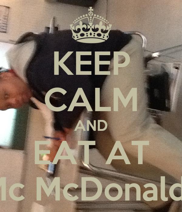 KEEP CALM AND EAT AT Mc McDonalds
