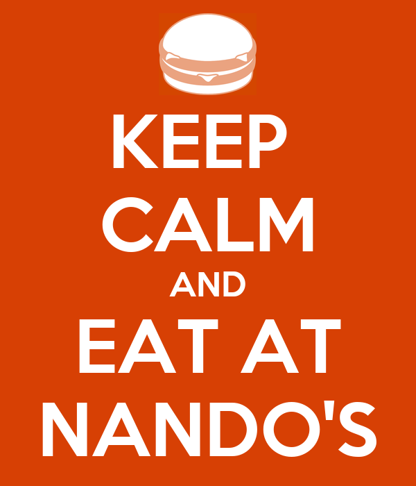 KEEP  CALM AND EAT AT NANDO'S