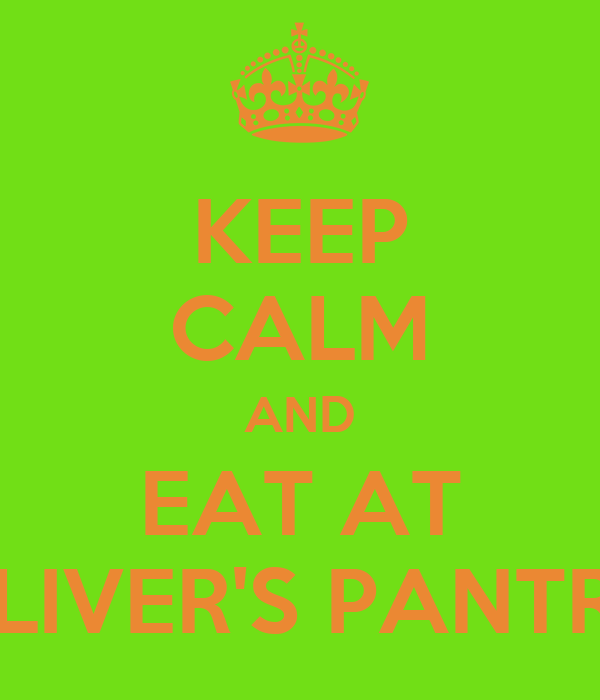 KEEP CALM AND EAT AT OLIVER'S PANTRY