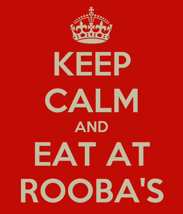 KEEP CALM AND EAT AT ROOBA'S