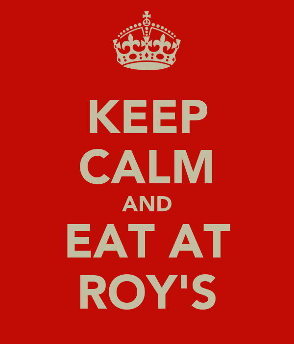 KEEP CALM AND EAT AT ROY'S
