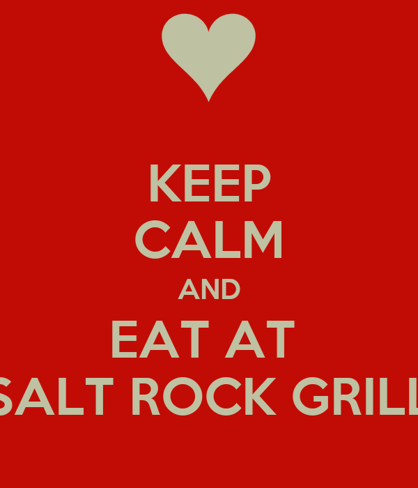 KEEP CALM AND EAT AT  SALT ROCK GRILL