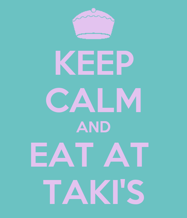 KEEP CALM AND EAT AT  TAKI'S