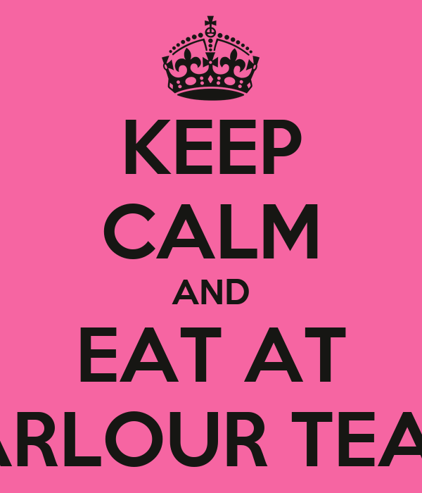 KEEP CALM AND EAT AT THE PARLOUR TEAROOM