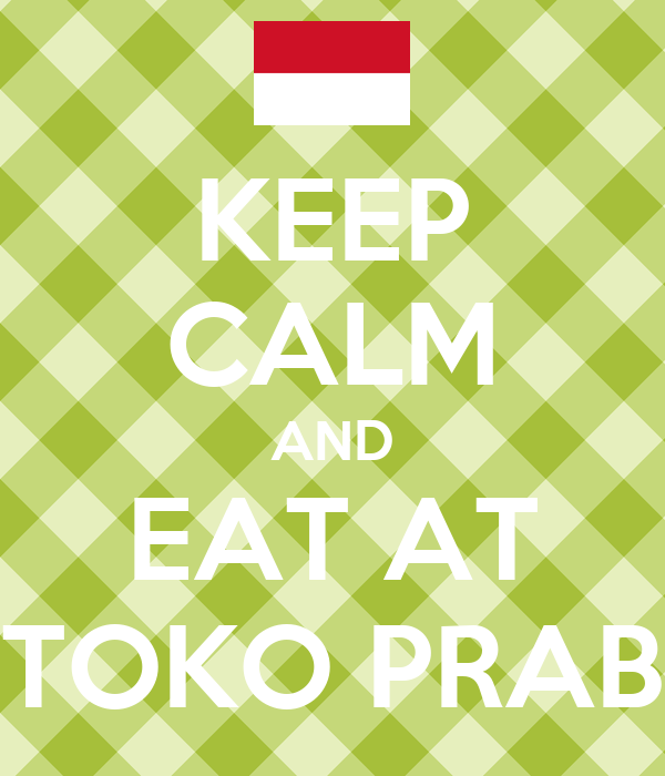 KEEP CALM AND EAT AT TOKO PRAB