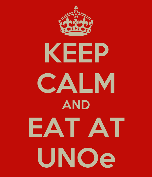 KEEP CALM AND EAT AT UNOe