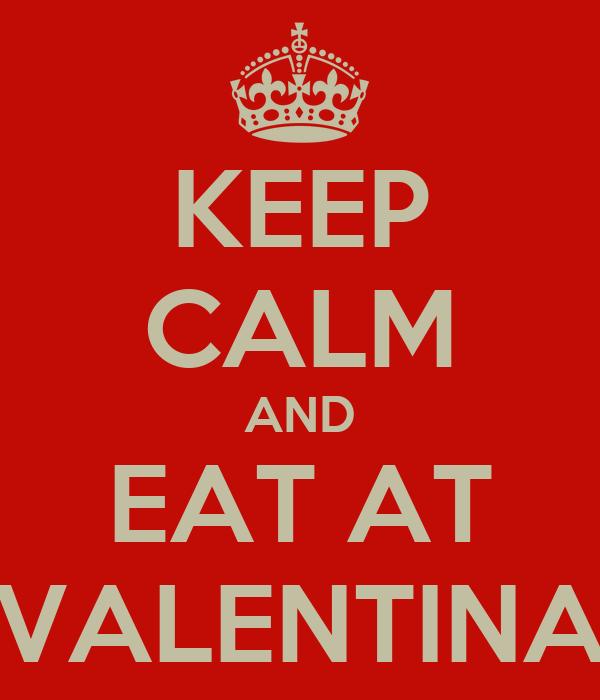 KEEP CALM AND EAT AT VALENTINA