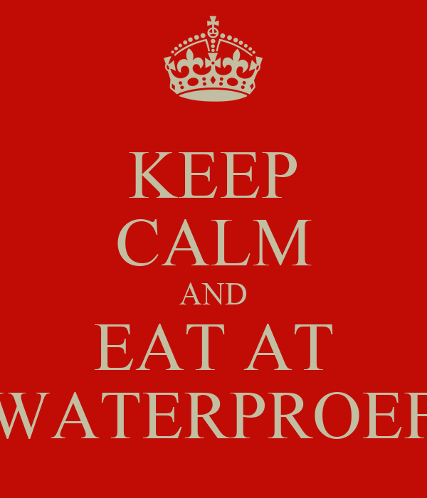 KEEP CALM AND EAT AT WATERPROEF