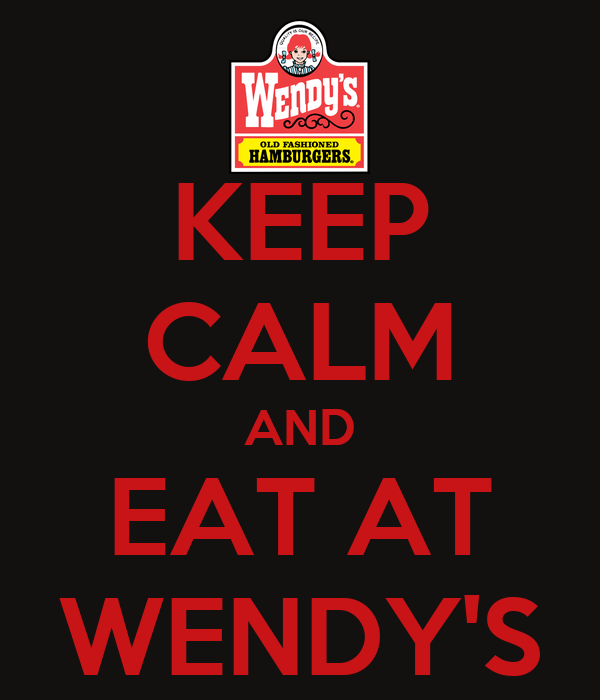 KEEP CALM AND EAT AT WENDY'S