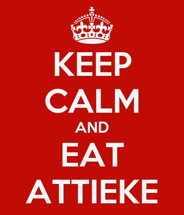 KEEP CALM AND EAT ATTIEKE