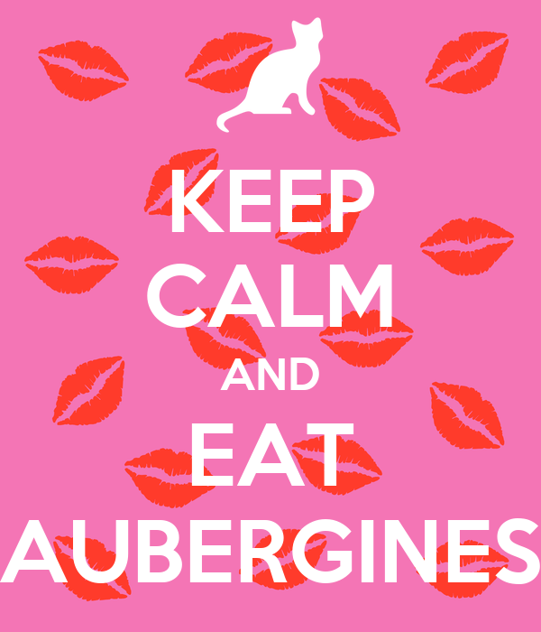 KEEP CALM AND EAT AUBERGINES