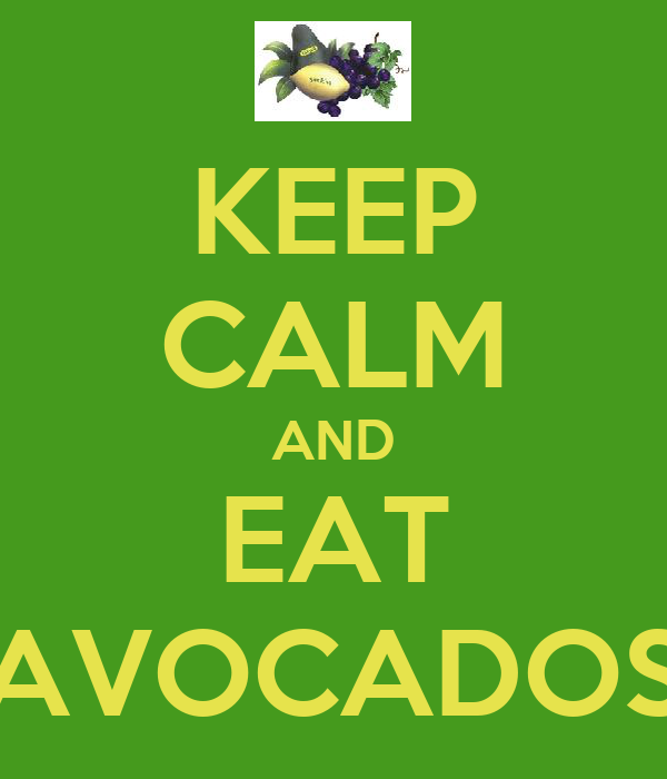 KEEP CALM AND EAT AVOCADOS