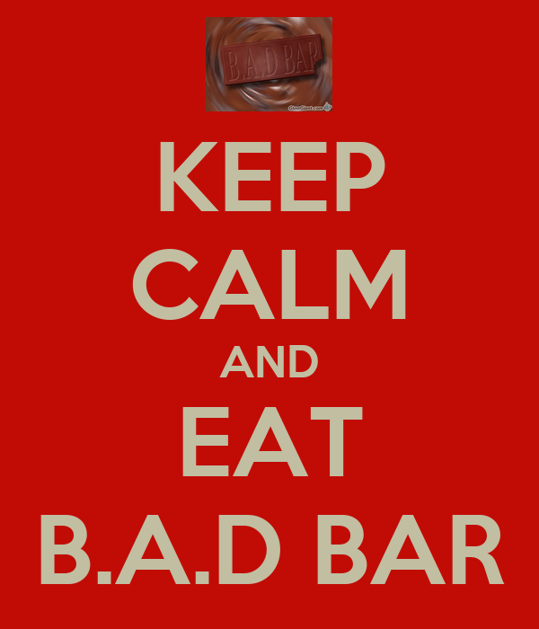KEEP CALM AND EAT B.A.D BAR